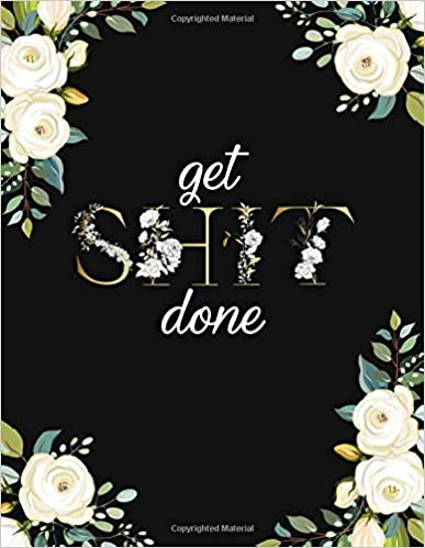 Get Shit Done: Cute Black & Gold Floral Daily Weekly Monthly 2019 2020 Planner Organizer. Nifty Two Year Motivational Agenda Schedule With ... To Do's And More. (2019 2020 Pretty Planners) by Simple Planners