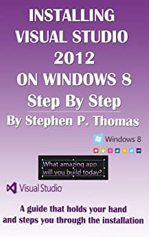 Installing Visual Studio 2012 on Windows 8 Step By Step by [Thomas, Stephen]