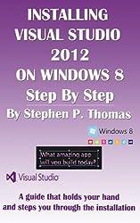 Installing Visual Studio 2012 on Windows 8 Step By Step (English Edition)