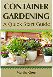 Container Gardening: A Quick Start Guide (Gardening Quick Start Guides Book 1) (English Edition)