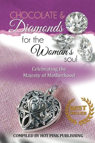 Chocolate & Diamonds for the Woman's Soul: Celebrating the Majesty of Motherhood (Volume 2)