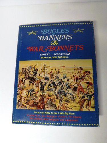 Bugles, Banners And War Bonnets - From Fort Riley To The Little Big Horn - A Study Of Lt. Col. George A. Custer
