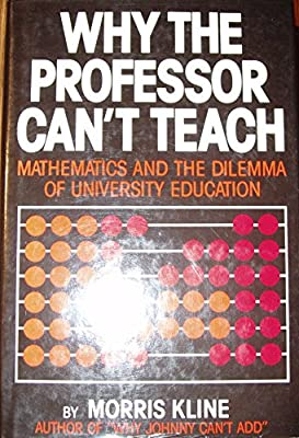 The Educators Dilemma When And How >> Why The Professor Can T Teach Mathematics And The Dilemma Of
