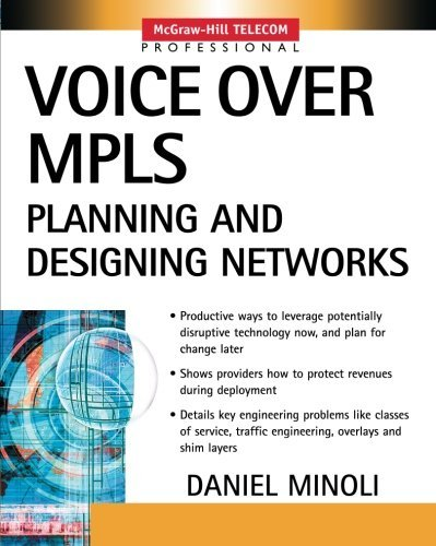 Voice Over MPLS: Planning and Designing Networks (McGraw-Hill Telecom Professional) Reader