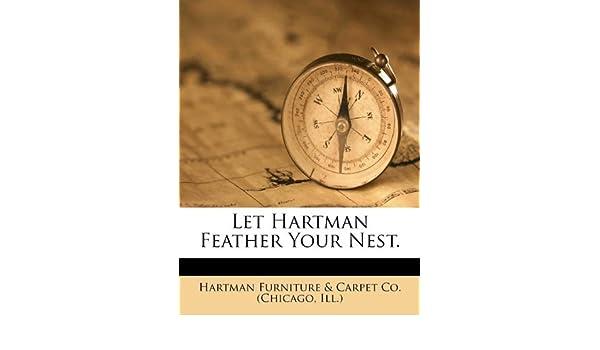 Let Hartman Feather Your Nest.: Hartman Furniture U0026 Carpet Co. (Chicago:  9781246914856: Amazon.com: Books