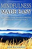 Mindfulness Made Easy: A Beginner's Guide on How to Practice Mindfulness in a Busy World