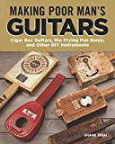 #5: Making Poor Man's Guitars: Cigar Box Guitars, the Frying Pan Banjo, and Other DIY Instruments (Fox Chapel Publishing) Step-by-Step Projects, Interviews, and Authentic Stories of American DIY Music