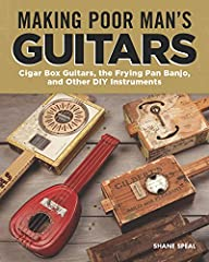 "In Making Poor Man's Guitars, Shane Speal, the ""King of the Cigar Box Guitar,"" shows you how to build amazing musical instruments from found items!                       Learn how to build cigar box guitars and other musical i..."