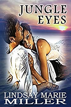 Jungle Eyes: An Action Adventure Romance (Stranded in Paradise Book 1) by [Miller, Lindsay Marie]
