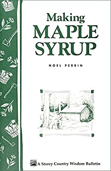 Making Maple Syrup: Storey's Country Wisdom Bulletin A-51 by [Perrin, Noel]