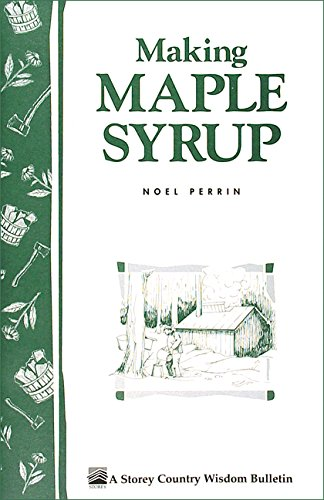 Making Maple Syrup: Storey's Country Wisdom Bulletin A-51 by Noel Perrin