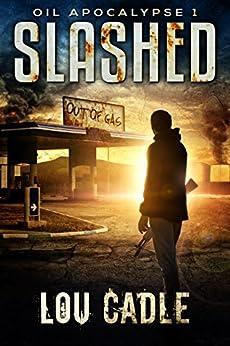 Slashed (Oil Apocalypse Book 1) by [Cadle, Lou]
