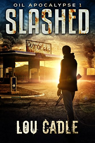 Slashed (Oil Apocalypse Book 1) by [Cadle, Lou]