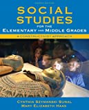 Social Studies for the Elementary and Middle Grades : A Constructivist Approach (with MyEducationLab), Sunal, Cynthia Szymanski and Haas, Mary Elizabeth, 013706604X