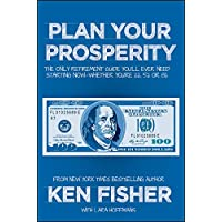 Plan Your Prosperity: The Only Retirement Guide You'll Ever Need, Starting Now-whether You're 22, 52 Or 82