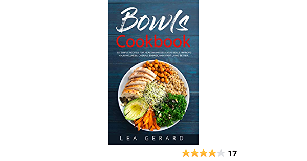 Bowls Cookbook: 200 Simple Recipes for Healthy and Delicious Meal. Improve your Wellness, Overall Energy, and Start Living Better.