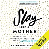 Slay Like a Mother: How to Destroy What's Holding