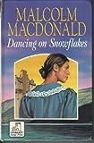 Dancing on Snowflakes, Malcolm MacDonald, 0708933165