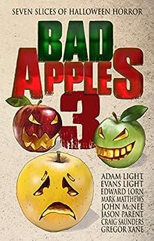 Bad Apples 3: Seven Slices of Halloween Horror by [Light, Adam, Light, Evans, Lorn, Edward, McNee, John, Matthews, Mark, Parent, Jason, Saunders, Craig, Xane, Gregor]