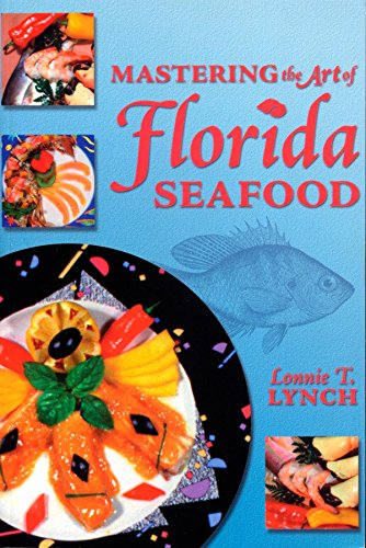Mastering the Art of Florida Seafood by Lonnie T Lynch