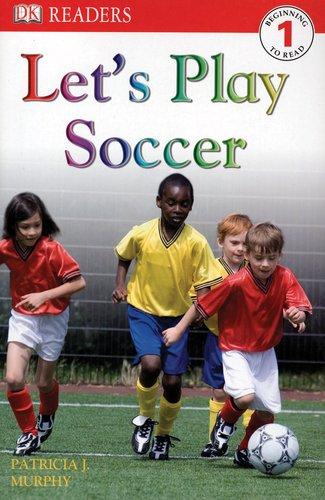 DK Readers L1: Let's Play Soccer