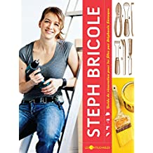Steph bricole : Guide de rénovation pour les filles (Guides pratiques) (French Edition)