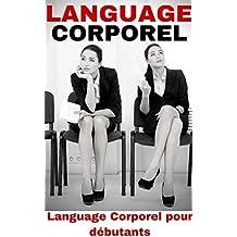 Langage du Corps: Langage Corporel pour débutant - Comment décrypter la signification du langage corporel (Connaissance de Soi et des autres t. 1) (French Edition)