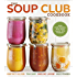 The Soup Club Cookbook: Feed Your Friends, Feed Your Family, Feed Yourself