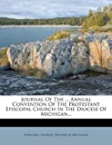 Journal of the ... Annual Convention of the Protestant Episcopal Church in the Diocese of Michigan..., , 1271934574
