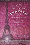 The Art of Trapeze: One Woman's Journey of Soaring, Surrendering, and Awakening (The Awakening Consciousness Series) (Volume 1)