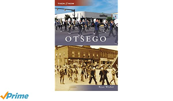 Otsego (Then and Now)