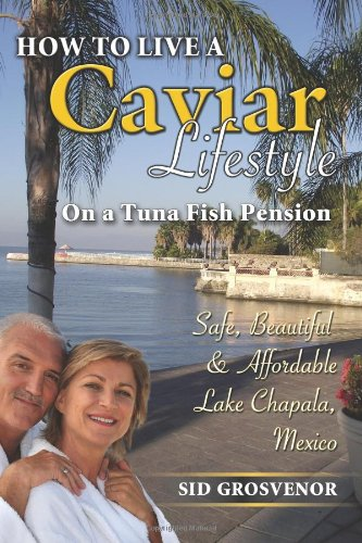 How to Live A Caviar Lifestyle on a Tuna Fish Pension At Safe, Beautiful & Affordable Lake Chapala, Mexico