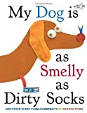 My Dog Is As Smelly As Dirty Socks: And Other Funny Family Portraits