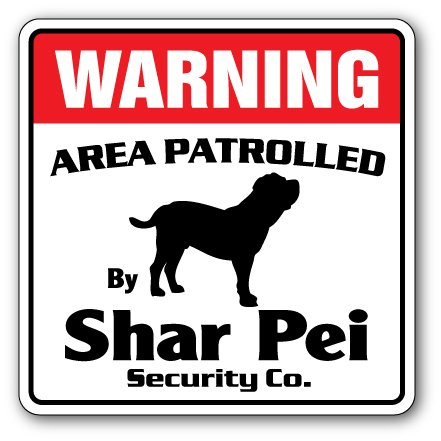 SHAR PEI Security Sign Area Patrolled pet Owner Lover Dog Doggy Vet Breeder