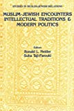 Muslim-Jewish Encounters: Intellectual Traditions and Modern Politics (Studies in Muslim-Jewish Relations)