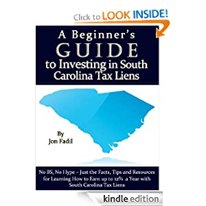 A Beginner's Guide to Investing in South Carolina Tax Liens (A Beginner's Guide to Tax Lien Investing) Jon Fadil