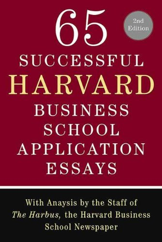 Pdf Education 65 Successful Harvard Business School Application Essays, Second Edition: With Analysis by the Staff of The Harbus, the Harvard Business School Newspaper