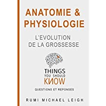 "Anatomie et physiologie ""l'évolution de la grossesse"": Things you should know (Questions and answers) (French Edition)"