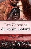 Les Caresses du voisin motard (Les Caresses des Célibataires t. 5) (French Edition)