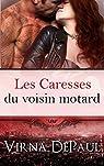 Les Caresses des Célibataires, tome 5 : Les Caresses du voisin motard  par DePaul