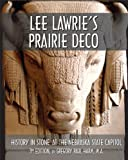 Lee Lawrie's Prairie Deco:: History in Stone at the Nebraska State Capitol, 3rd Edition