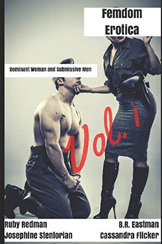 Femdom Erotica, Vol. 1: Dominant Woman and Submissive Men (Femdom Queens)