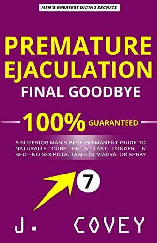 Premature Ejaculation Final Goodbye: A Superior Man's Best-Permanent Guide to Naturally Cure PE & Last Longer in Bed—No Sex Pills, Tablets, Viagrá, or Spray (ATGTBMH Colored Version)