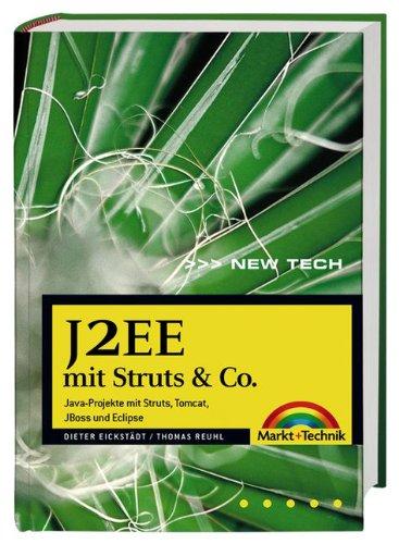 J2EE mit Struts & Co.: Java-Projekte mit Struts, Tomcat, JBoss und Eclipse (New Technology)