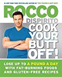 Cook Your Butt Off!: Lose Up to a Pound a Day with Fat-Burning Foods and Gluten-Free Recipes