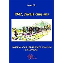 1942, j'avais cinq ans: L'enfance d'un fils d'emigré ukrainien en Lorraine (Collection Classique) (French Edition)