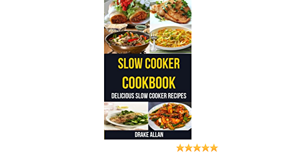 Slow Cooker Cookbook: Delicious Slow Cooker Recipes