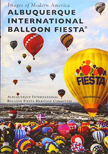 Hot Air Balloon Fiesta Albuquerque - Albuquerque International Balloon Fiesta® (Images of Modern America)