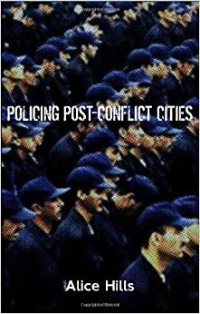 Policing Post-Conflict Cities by Hills, Alice (2009)