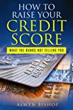 How To Raise Your Credit Score: What The Banks